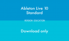Ableton LIVE 10 STANDARD - EDUCATION - DOWNLOAD